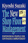 New Shop Floor Management: Empowering People for Continuous Improvement by Kiyoshi Suzaki (Paperback)
