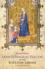 Latin Liturgical Psalters in the Bodleian Library: A Select Catalogue by Elizabeth Solopova (Hardback, 2013)