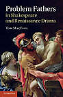 Problem Fathers in Shakespeare and Renaissance Drama by Tom MacFaul (Hardback, 2012)