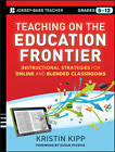 Teaching on the Education Frontier: Instructional Strategies for Online and Blended Classrooms Grades 5-12 by Kristin Kipp (Paperback, 2013)