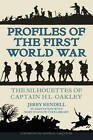 Profiles of the First World War: The Silhouettes of Captain H.L. Oakley by Jerry Rendell (Paperback, 2013)