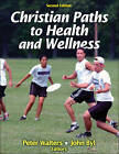 Christian Paths to Health and Wellness by Peter Walters, John Byl (Paperback, 2013)