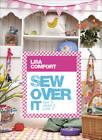 Sew Over it: Sew it, Wear it, Love it by Lisa Comfort (Hardback, 2012)