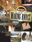 BLADE's Guide to Making Knives by F&W Publications Inc (Paperback, 2012)
