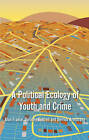 A Political Ecology of Youth and Crime by Alan France, Derrick Armstrong, Dorothy Bottrell (Hardback, 2012)