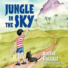 Jungle in the Sky by Dianne Wallace (Paperback / softback, 2012)