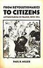 From Revolutionaries to Citizens: Antimilitarism in France, 1870-1914 by Paul B. Miller (Paperback, 2002)