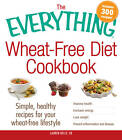 The Everything Wheat-Free Diet Cookbook: Simple, Healthy Recipes for Your Wheat-Free Lifestyle * Improve Your Health * Increase Energy Levels * Lose Weight * Prevent Inflammation and Disease by Lauren Kelly (Paperback, 2013)