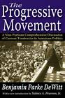 The Progressive Movement: A Non-Partisan Comprehensive Discussion of Current Tendencies in American Politics by Benjamin Parke De Witt (Paperback, 2012)