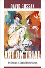 Art on Trial: Art Therapy in Capital Murder Cases by David E. Gussak (Hardback, 2013)