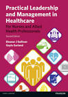 Practical Leadership and Management in Healthcare: for Nurses and Allied Health Professionals by Eleanor J. Sullivan, Gayle Garland (Paperback, 2013)