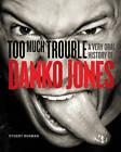 Too Much Trouble: A Very Oral History of Danko Jones by Stuart Berman (Paperback, 2012)