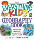 The Everything Kids' Geography Book: From the Grand Canyon to the Great Barrier Reef - Explore the World! by J. Elizabeth Mills, Jane P. Gardner (Paperback, 2009)