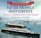 Classic Liners Ile De France and Liberte: France's Premier Post-war Liners by William H. Miller (Paperback, 2013)