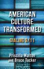 American Culture Transformed: Dialing 9/11 by Priscilla L. Walton, Bruce Tucker (Hardback, 2012)