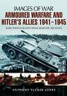 Armoured Warfare and Hitler's Allies 1941-1945: Rare Photographs from Wartime Archives by Anthony Tucker-Jones (Paperback, 2013)