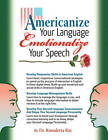 Americanize Your Language and Emotionalize Your Speech!: A Self-Help Conversation Guide on Small Talk American English by Rimaletta Ray (Paperback / softback, 2016)