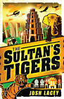 The Sultan's Tigers by Josh Lacey (Paperback, 2012)