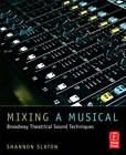 Mixing a Musical: Broadway Theatrical Sound Techniques by Shannon Slaton (Paperback, 2011)