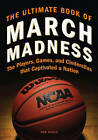 The Ultimate Book of March Madness: The Players, Games, and Cinderellas That Captivated a Nation by Tom Hager (Hardback, 2012)