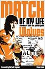 Wolves Match of My Life: Molineux Legends Relive Their Favourite Games by Simon Lowe (Paperback, 2012)