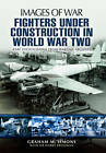 Fighters Under Construction in World War Two by Graham Simons (Paperback, 2013)