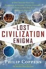 The Lost Civilization Enigma: a New Inquiry into the Existence of Ancient Cities, Cultures, and Peoples Who Pre-date Recorded History by Philip Coppens (Paperback, 2012)