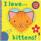 I Love... Kittens! by Little Tiger Press Group (Novelty book, 2013)