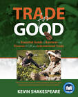 Trade for Good: The Essential Guide to Business and Finance in UK and International Trade by Kevin Shakespeare (Paperback, 2011)
