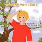 If Wishes Were Fishes by N A Sharpe (Paperback / softback, 2010)