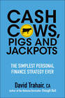 Cash Cows, Pigs and Jackpots: The Simplest Personal Finance Strategy Ever by David Trahair (Paperback, 2013)