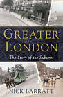 Greater London: The Story of the Suburbs by Nick Barratt (Hardback, 2012)