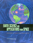 Earth Science and Applications from Space: Urgent Needs and Opportunities to Serve the Nation by National Research Council, Space Studies Board, Division on Engineering and Physical Sciences, Committee on Earth Science and Applications from Space: A Community Assessment and Strategy for the Future (Paperback, 2005)