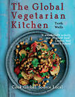 The Global Vegetarian Kitchen: Cook Global. Source Local by Troth Wells (Paperback, 2013)
