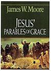 Jesus' Parables of Grace by James W. Moore (Paperback, 2004)