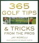 365 Golf Tips & Tricks from the Pros by Jay Morelli (Paperback, 2014)