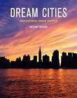 Dream Cities: Inspirational Urban Escapes by Antony Mason (Paperback, 2013)