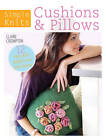 Simple Knits: Cushions & Pillows: 12 Easy-Knit Projects for Your Home by Claire Crompton (Paperback, 2013)
