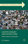 Scientific Enquiry and Natural Kinds: from Planets to Mallards by P. D. Magnus (Hardback, 2012)