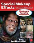 Special Makeup Effects for Stage and Screen: Making and Applying Prosthetics by Todd Debreceni (Paperback, 2013)