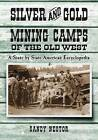 Silver and Gold Mining Camps of the Old West: A State by State American Encyclopedia by Sandy Nestor (Paperback, 2013)