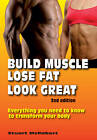 Build Muscle, Lose Fat, Look Great: Everything You Need to Know to Transform Your Body by Stuart McRobert (Paperback, 2013)