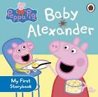 Peppa Pig: Baby Alexander by Penguin Books Ltd (Board book, 2013)