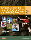 Sports & Exercise Massage: Comprehensive Care for Athletics, Fitness, & Rehabilitation by Sandy Fritz (Hardback, 2013)