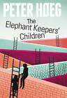 The Elephant Keeper's Children by Peter Hoeg (Hardback, 2012)