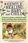 Gentle Healing for Baby and Child: A Parents Guide to Child Friendly Herbs and Other Natural Remedies for Common Ailments and Injuries by Andrea Candee (Paperback, 2003)