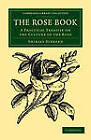 The Rose Book: A Practical Treatise on the Culture of the Rose by Shirley Hibberd (Paperback, 2012)