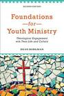 Foundations for Youth Ministry: Theological Engagement with Teen Life and Culture by Dean Borgman (Paperback, 2013)