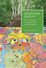 Greening Berlin: The Co-Production of Science, Politics, and Urban Nature by Jens Lachmund (Hardback, 2013)