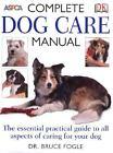 ASPCA Complete Dog Care Manual by Bruce Fogle (2006, Paperback)